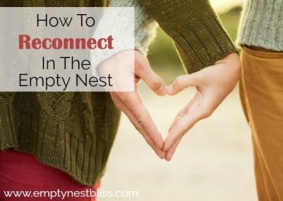 How to Reconnect In the Empty Nest