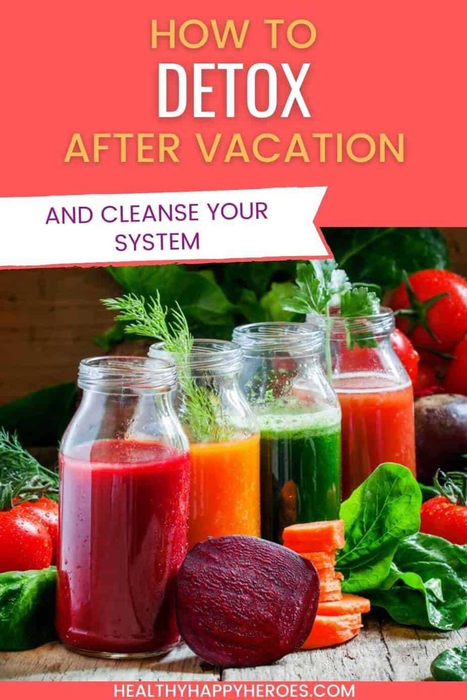 pinterest pin for how to detox after a vacation.  Showing several jars of detox juices and assorted fresh vegetables